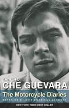 The Motorcycle Diaries - Notes on a Latin American Journey ebook by Ernesto Che Guevara, Aleida Guevara