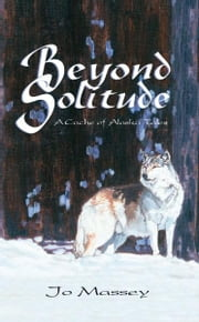 Beyond Solitude - A Cache of Alaska Tales ebook by Jo Massey