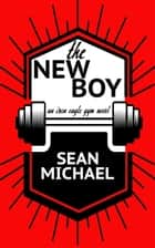 The New Boy ebook by Sean Michael