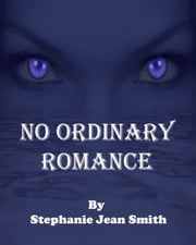 No Ordinary Romance ebook by Stephanie Jean Smith