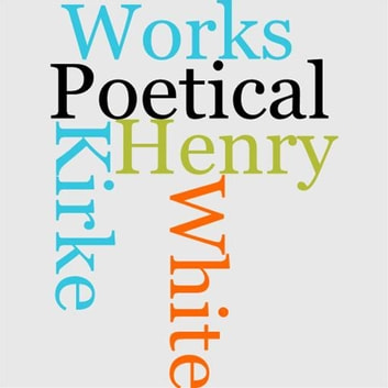 The Poetical Works Of Henry Kirke White ebook by Henry Kirke White