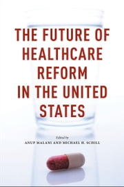 The Future of Healthcare Reform in the United States ebook by Anup Malani,Michael H. Schill