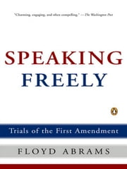 Speaking Freely - Trials of the First Amendment ebook by Floyd Abrams
