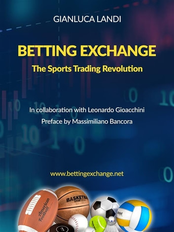 Betting Exchange - The Sports Trading Revolution ebook by Gianluca Landi