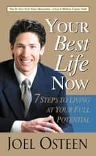 Your Best Life Now - 7 Steps to Living at Your Full Potential ebook by Joel Osteen