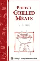 Perfect Grilled Meats ebook by Matt Kelly