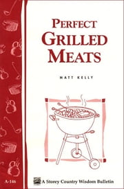 Perfect Grilled Meats - Storey's Country Wisdom Bulletin A-146 ebook by Matt Kelly