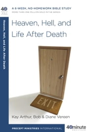 Heaven, Hell, and Life After Death ebook by Kay Arthur,Bob Vereen,Diane Vereen
