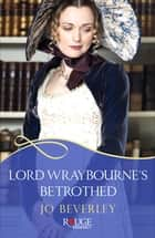 Lord Wraybourne's Betrothed: A Rouge Regency Romance ebook by