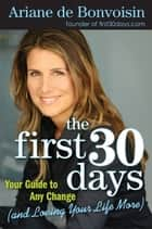 The First 30 Days - Your Guide to Making Any Change Easier ebook by Ariane de Bonvoisin