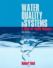 Water Quality & Systems: A Guide for Facility Managers, 2nd edition ebook by Robert N. Reid