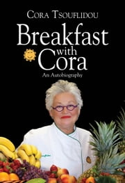 Breakfast with Cora: An Autobiography ebook by Cora Tsouflidou,Dawn M. Cornelio