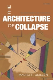 The Architecture of Collapse: The Global System in the 21st Century ebook by Mauro F. Guillén