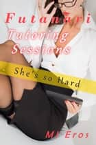 Futanari Tutoring Sessions - She's so Hard ebook by MI Eros