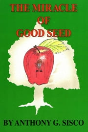 The Miracle of Good Seed ebook by Anthony Sisco