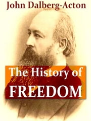 The History of Freedom and Other Essays ebook by John Emerich Edward Dalberg-Acton