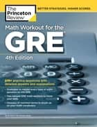 Math Workout for the GRE, 4th Edition - 275+ Practice Questions with Detailed Answers and Explanations ebook by Princeton Review