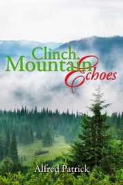 Clinch Mountain Echoes ebook by Alfred Patrick
