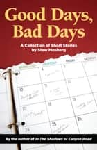 Good Days, Bad Days - A Collection of Short Stories ebook by Stew Mosberg
