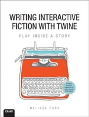 Writing Interactive Fiction with Twine ebook by Melissa Ford
