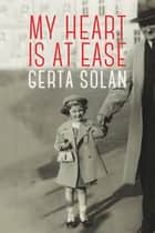 My Heart is At Ease ebook by Gerta Solan