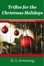 Trifles for the Christmas Holidays - The Original Classic Edition ebook by S Armstrong