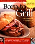 Born to Grill - An American Celebration ebook by Cheryl Alters Jamison, Bill Jamison