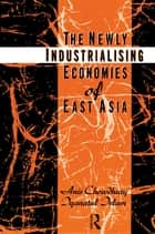 The Newly Industrializing Economies of East Asia ebook by Anis Chowdhury, Iyanatul Islam
