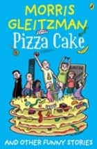 Pizza Cake ebook by Morris Gleitzman