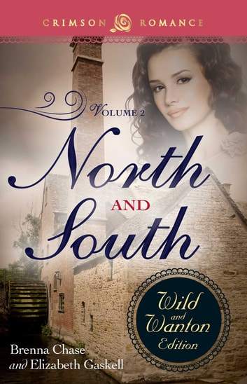 North And South: The Wild And Wanton Edition Volume 2 ebook by Brenna Chase,Elizabeth Gaskell