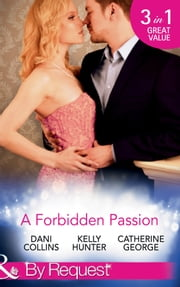 A Forbidden Passion: No Longer Forbidden? / The Man She Loves To Hate / A Wicked Persuasion (Mills & Boon By Request) ebook by Dani Collins,Kelly Hunter,Catherine George