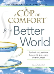 A Cup of Comfort for a Better World - Stories that celebrate those who give, care, and volunteer ebook by Colleen Sell