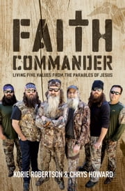Faith Commander - Living Five Values from the Parables of Jesus ebook by Korie Robertson,Chrys Howard