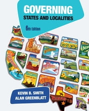 Governing States and Localities ebook by Kevin B. Smith, Alan H. Greenblatt