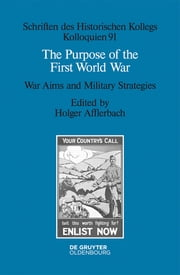 The Purpose of the First World War - War Aims and Military Strategies ebook by Holger Afflerbach