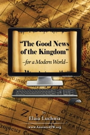 The Good News of the Kingdom for a Modern World ebook by Elaia Luchnia