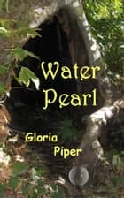 Water Pearl ebook by Gloria Piper