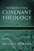 Introducing Covenant Theology ebook by Michael Horton
