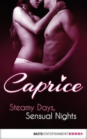 Steamy Days, Sensual Nights - Caprice - A Glamorous Erotic Series ebook by Inka Loreen Minden, Anna Matussek