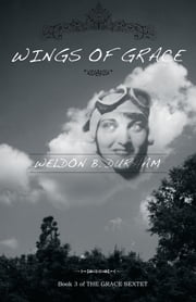 Wings of Grace - Book 3 of THE GRACE SEXTET ebook by Weldon B. Durham