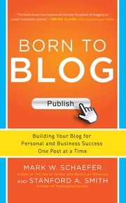Born to Blog: Building Your Blog for Personal and Business Success One Post at a Time ebook by Mark Schaefer,Stanford Smith