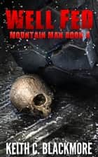 Well Fed (Mountain Man Book 4) - Mountain Man, #4 ebook by Keith C Blackmore