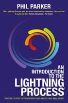 An Introduction to the Lightning Process®: The First Steps to Getting Well ebook by Phil Parker