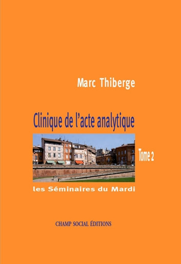 Clinique de l'acte analytique - Tome 2 eBook by Marc Thiberge