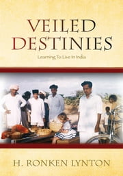 Veiled Destinies - Learning To Live In India ebook by H. Ronken Lynton
