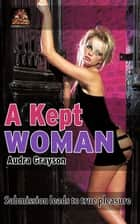 A Kept Woman ebook by Audra Grayson