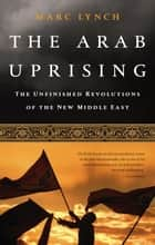 The Arab Uprising ebook by Marc Lynch