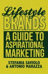 Lifestyle Brands - A Guide to Aspirational Marketing ebook by Stefania Saviolo,Antonio Marazza