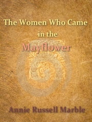 The Women Who Came in the Mayflower ebook by Annie Russell Marble