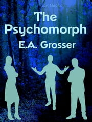 The Psychomorph ebook by E.A. Grosser
